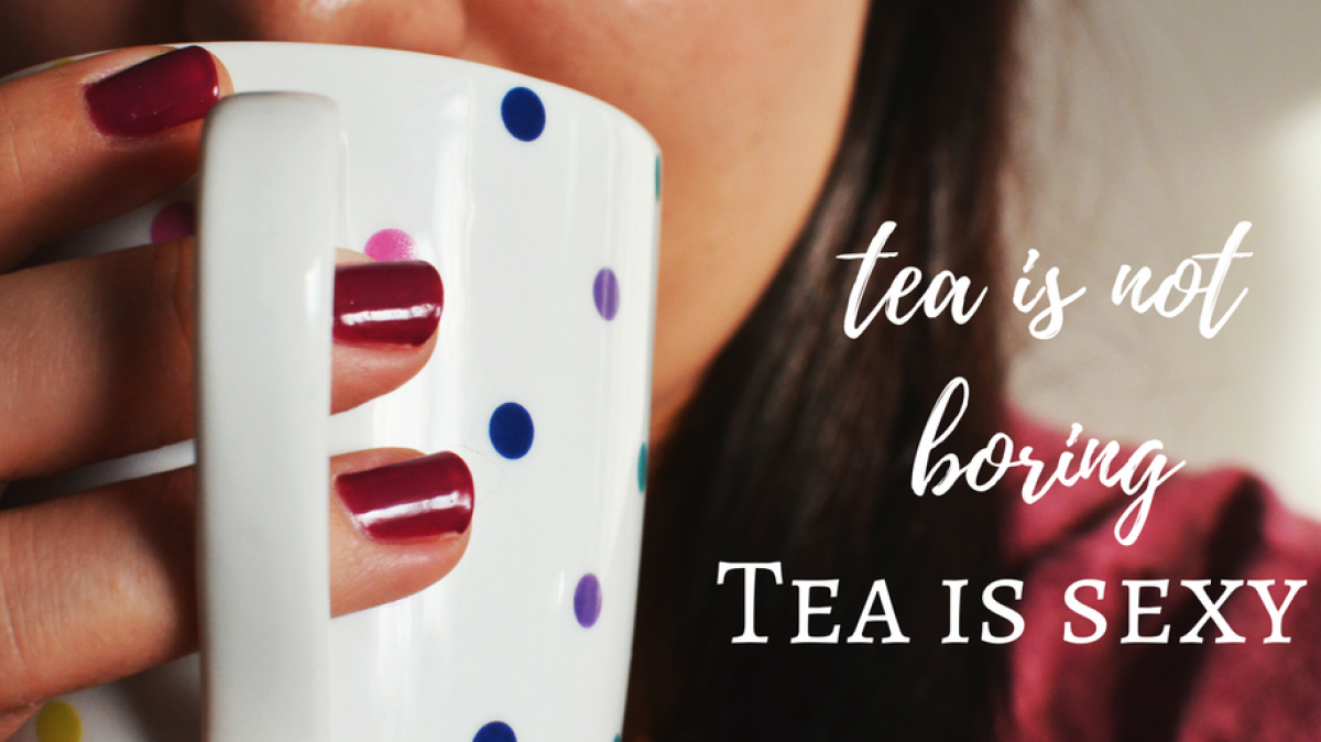 tea is not boring